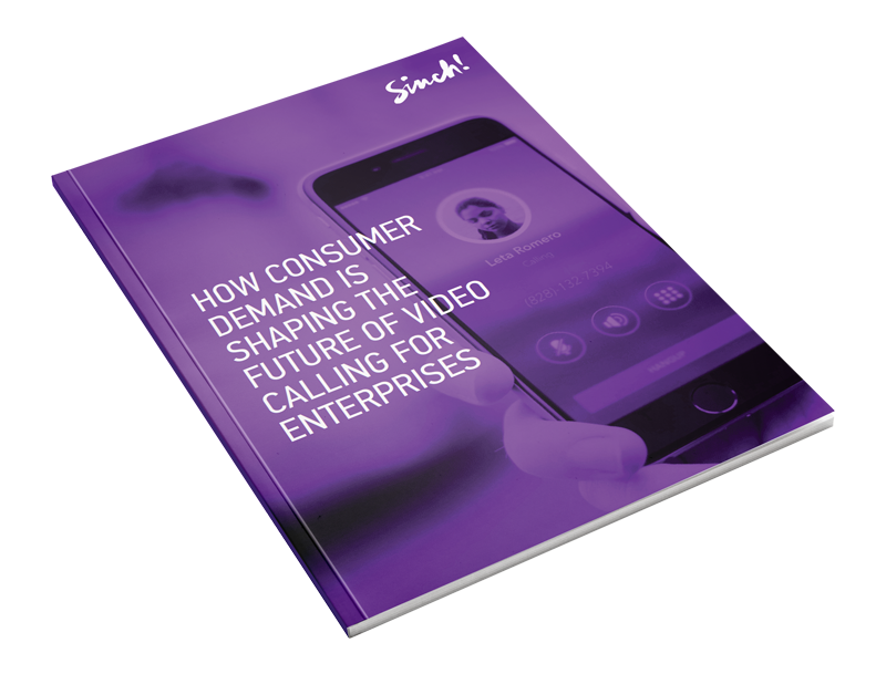 A copy of the Sinch whitepaper: How Consumer Demand is Shaping the Future of Video Calling for Enterprises
